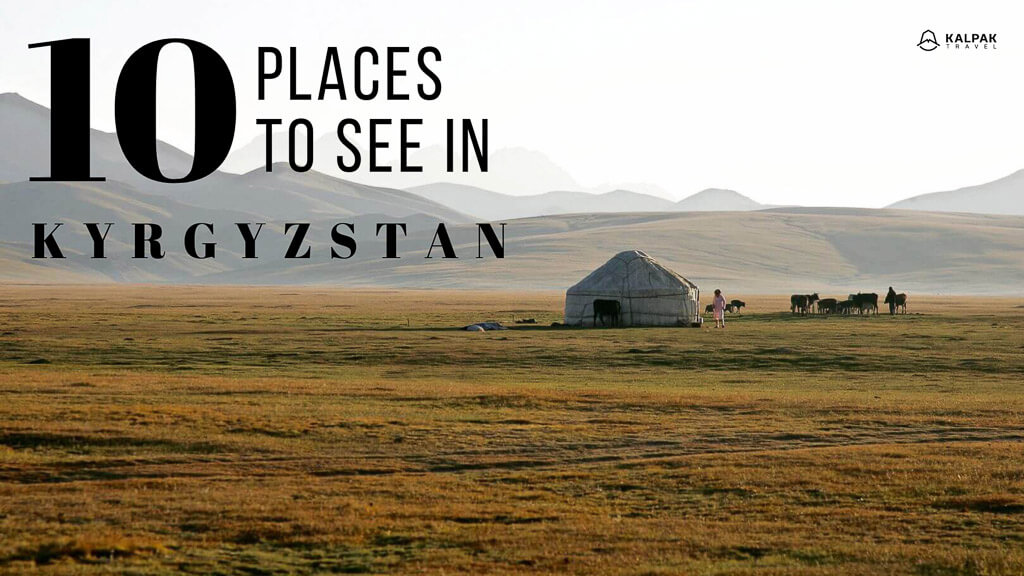 Kyrgyzstan - Top 10 Places to Travel, written over the photo
