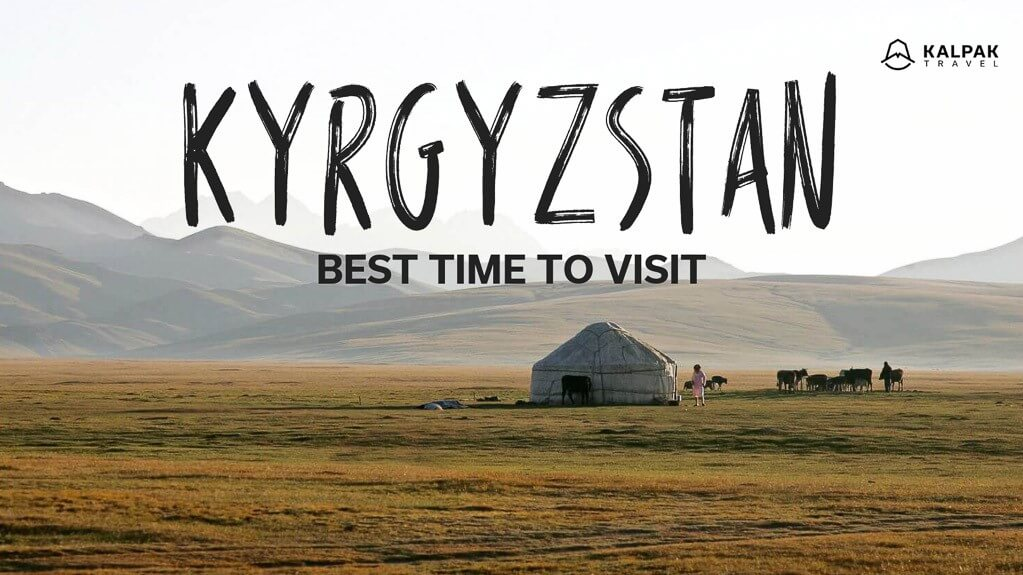 Best time to visit Kyrgyzstan, text written on photo